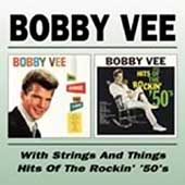 Bobby Vee: Bobby Vee with Strings and Things/Sings Hits of the Rockin' '50's