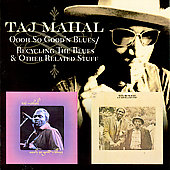 Taj Mahal: Oooh So Good N'Blues/Recycling the Blues