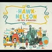 Hawk Nelson: Hawk Nelson Is My Friend [Digipak]