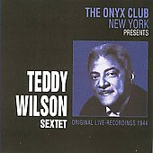 Teddy Wilson & His Sextet/Teddy Wilson: At the Onyx Club, New York 1944