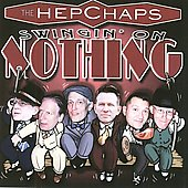 The Hep Chaps: Swingin' on Nothing *