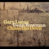 Dean Bowman/Gary Lucas (Guitar): Chase the Devil [Digipak] *