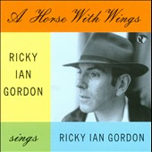 Ricky Ian Gordon: A Horse With Wings