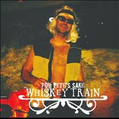 Whiskey Train: For Pete's Sake [Slipcase]