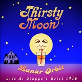 Thirsty Moon: Lunar Orbit: Live At Stagge's Hotel 1976 [Digipak]