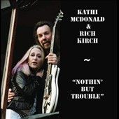 Kathi McDonald/Rich Kirch: Nothin' But Trouble