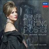 Poemes: Songs by Ravel, Messiaen, Dutilleux / Ren&eacute;e Fleming, soprano
