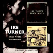 Ike Turner: Blues Roots/Bad Dreams