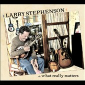 Larry Stephenson: What Really Matters *