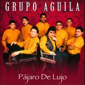 Grupo Aguila: Pajaro de Lujo [Reissue]