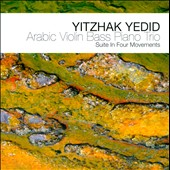 Yitzhak Yedid: Arabic Violin Bass Piano Trio