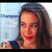 Champian Fulton: Champian Sings and Swings [Digipak]