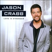 Jason Crabb: Love Is Stronger *