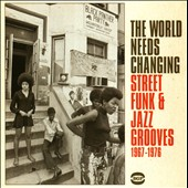 Various Artists: The World Needs Changing: Street Funk & Jazz Grooves 1967-1976