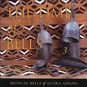 Steven Feld: The Time of Bells, Vol. 3: Musical Bells of Accra, Ghana