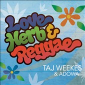 Taj Weekes/Adowa: Love Herb & Reggae