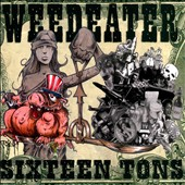 Weedeater: Sixteen Tons