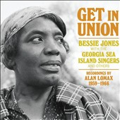 Bessie Jones: Get in Union: Recordings by Alan Lomax 1959-1966 [Slipcase] *