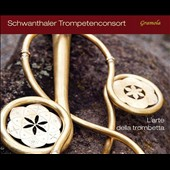 L'Arte della trombetta - Baroque and Classical Music from Austria for Trumpet Consort. Works by Biber, Donninger, Starzer, Fixlmillner, Mozart, Weber / Schwanthaler Trumpet Consort