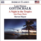 Louis Moreau Gottschalk: A Night in the Tropics - Solo Piano Music / Steven Mayer, piano