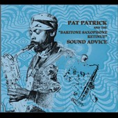 The Baritone Saxophone Retinue/Pat Patrick (Sun Ra): Sound Advice