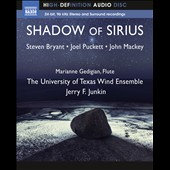 'Shadow of Sirius' - Works for Wind Band by Steven Bryant, Joel Puckett and John Mackey / University of Texas Wind Ensemble; Jerry F. Junkin [Blu-Ray Audio]