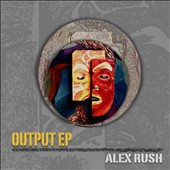 Alex Rush: Output [EP]