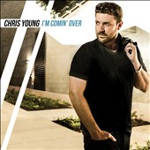 Chris Young: I'm Coming Over *