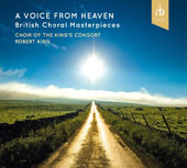 British Choral Masterpieces: A Voice From Heaven / Robert King, Choir of the King's Consort