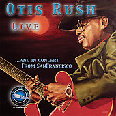 Otis Rush: Otis Rush Live... And In Concert from San Francisco