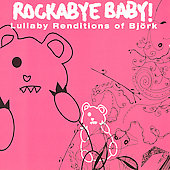 Rockabye Baby!: Rockabye Baby!: Lullaby Renditions Of Bjork