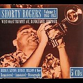 Shorty Rogers: Volume 1: 1946-1954 West Coast Trumpet Ace, Bandleader, Composer [Box]