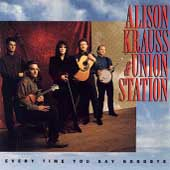 Alison Krauss & Union Station: Every Time You Say Goodbye