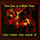 Teresa James & the Rhythm Tramps: You Know You Love It *