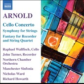 Malcolm Arnold: Cello Concerto; Symphony For Strings; Fantasy For Recorder And String Quartet
