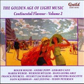The Golden Age of Light Music: Continental Flavour, Vol. 2 / Andre Popp, Gerald Calvi, Werner Muller, Franck Pourcel et al.