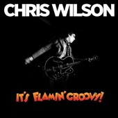 Chris Wilson: It's Flamin' Groovy! *