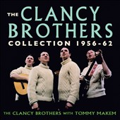 The Clancy Brothers: The  Clancy Brothers Collection: 1956-1962