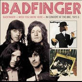 Badfinger: Badfinger/Wish You Were Here/In Concert at the BBC 1972-1973 *