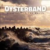 Oysterband: Diamonds on the Water [Digipak] *