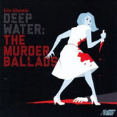 Chamber music of John Allemeier: Deep Water - The Murder Ballads / Erinn Frechette, flute; Jenny Topilow, violin, Mira Frisch, cello, Michael Hackett, trumpet