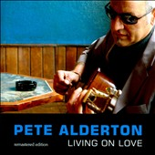 Pete Alderton: Living on Love [Remastered]