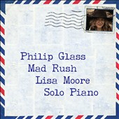 Philip Glass: 'Mad Rush,' works for solo piano / Lisa Moore, piano