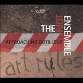 Art Rules: Approaching Dutilleux - Works Inspired by the Music of Dutilleux, by Arlene Sierra, José Manuel Serrano, Chris Roe et al. / The Riot Ensemble