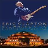 Eric Clapton: Slowhand at 70: Live at the Royal Albert Hall