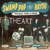 Various Artists: Swamp Pop by the Bayou: Troubles, Tears & Trains