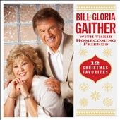 Gloria Gaither/Bill Gaither (Gospel): Bill & Gloria Gaither & Their Homecoming Friends: 12 Christmas Favorites