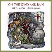 Jody Stecher: Oh the Wind and Rain: Eleven Ballads