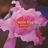 Eddie Higgins: Speaking of Jobim