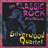 Silverwood Quartet: The Classic Rock Album *